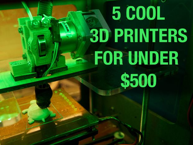Most 3D printers will set you back a pretty penny, but there are a few out there for less than $500. Here are five worth looking into.