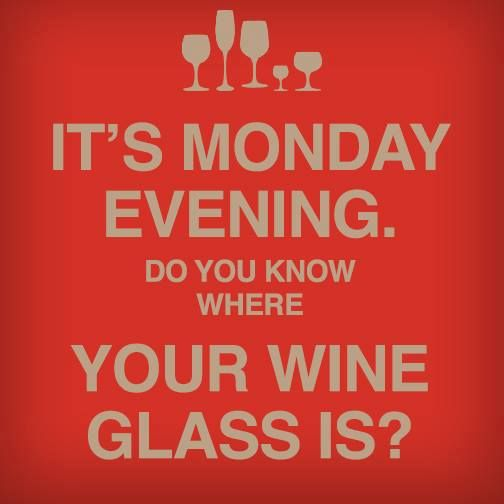 it's Monday evening do you know where your wine glass is.....