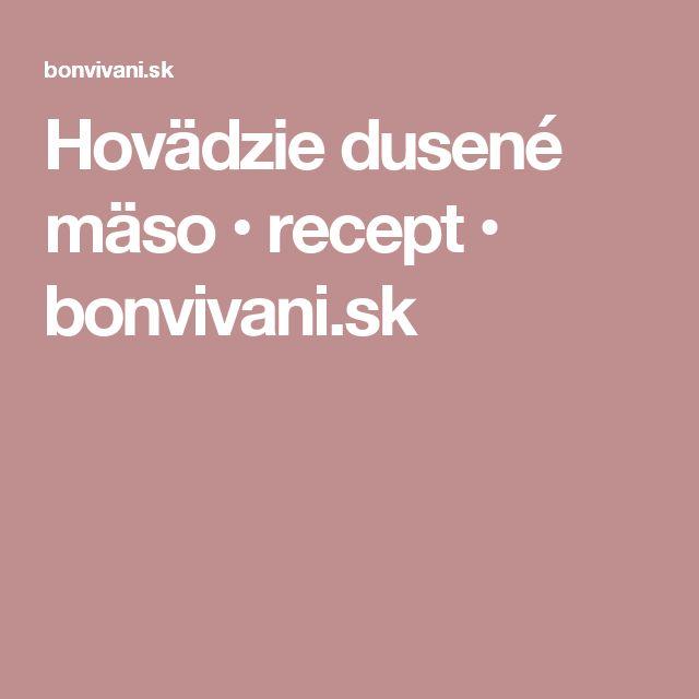 Hovädzie dusené mäso • recept • bonvivani.sk