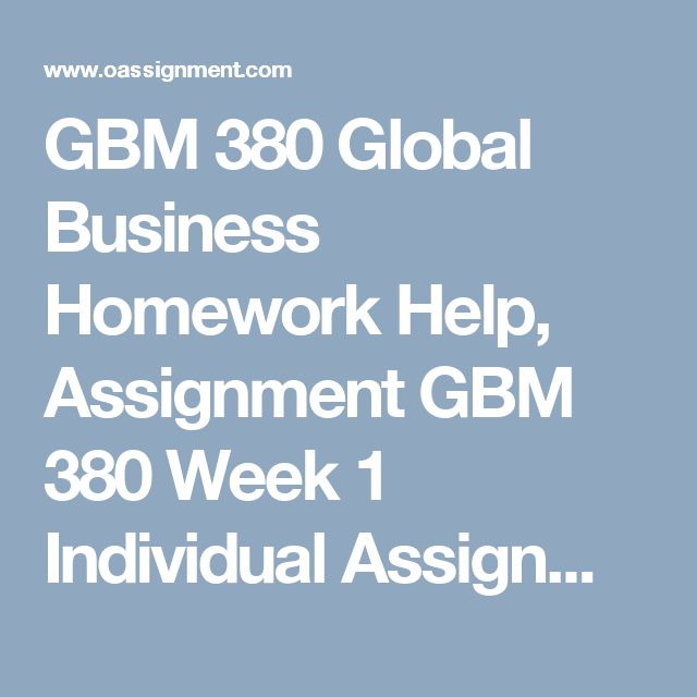 GBM 380 Global Business Homework Help, Assignment  GBM 380 Week 1  Individual Assignment, Challenges and Opportunities of Globalization Paper  Discussion Question 1 and 2  GBM 380 Week 2  Individual Assignment, Business Organizations Paper  Team Assignment, Globalization Trends Paper  Discussion Question 1 and 2  GBM 380 Week 3  Individual Assignment, Concepts of Culture  Team Assignment, Political and Legal Systems  Discussion Question 1 and 2  GBM 380 Week 4  Individual Assignment…