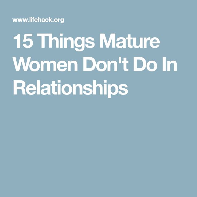15 Things Mature Women Don't Do In Relationships