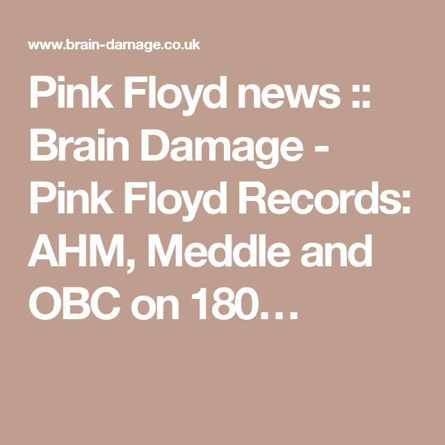 Pink Floyd news :: Brain Damage - Pink Floyd Records: AHM, Meddle and OBC on 180…