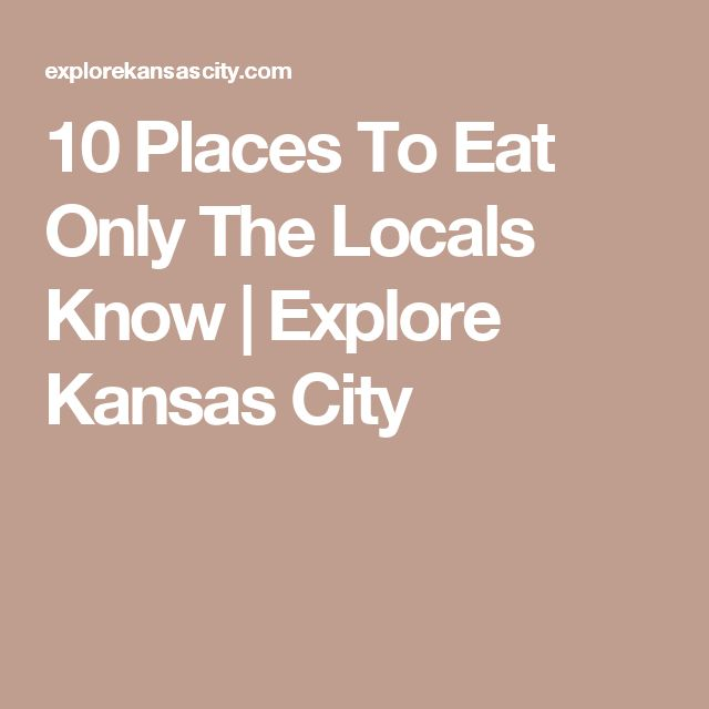10 Places To Eat Only The Locals Know | Explore Kansas City