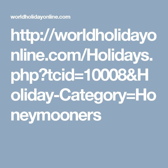 http://worldholidayonline.com/Holidays.php?tcid=10008&Holiday-Category=Honeymooners