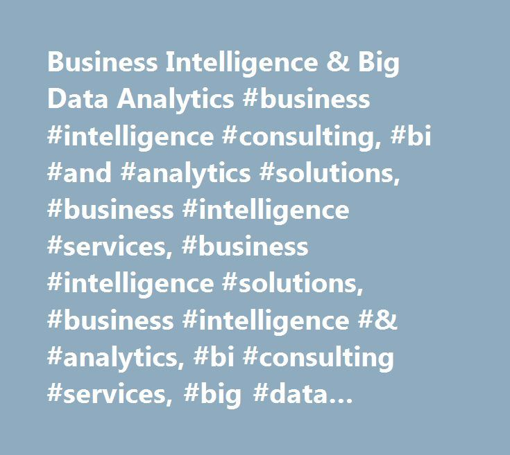 Business Intelligence & Big Data Analytics #business #intelligence #consulting, #bi #and #analytics #solutions, #business #intelligence #services, #business #intelligence #solutions, #business #intelligence #& #analytics, #bi #consulting #services, #big #data #analytics http://tickets.remmont.com/business-intelligence-big-data-analytics-business-intelligence-consulting-bi-and-analytics-solutions-business-intelligence-services-business-intelligence-solutions-business-intell/  # Business…