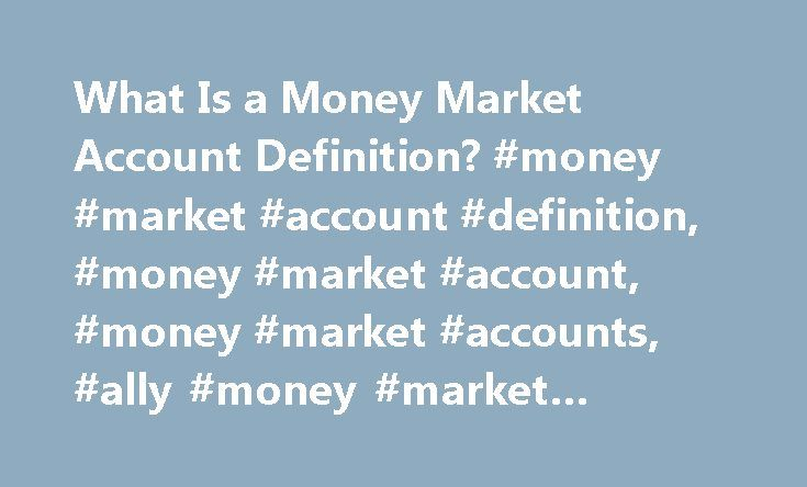 What Is a Money Market Account Definition? #money #market #account #definition, #money #market #account, #money #market #accounts, #ally #money #market #account http://south-carolina.nef2.com/what-is-a-money-market-account-definition-money-market-account-definition-money-market-account-money-market-accounts-ally-money-market-account/  # A Money Market Account Might Not Be the Obvious Choice for You Yet. Learn About the Ally Money Market Account and See if It's Right for You. If you already…