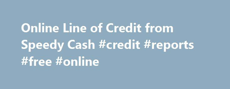 Online Line of Credit from Speedy Cash #credit #reports #free #online http://credit.remmont.com/online-line-of-credit-from-speedy-cash-credit-reports-free-online/  #online credit check # Line of Credit Online At some point, we've all been strapped for cash. No one likes Read More...The post Online Line of Credit from Speedy Cash #credit #reports #free #online appeared first on Credit.