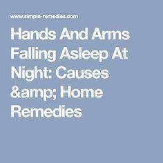 Hands And Arms Falling Asleep At Night: Causes & Home Remedies