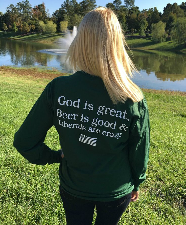 God Is Great, Beer Is Good, Liberals Are Crazy Long Sleeve TShirt – Forest Green Size L