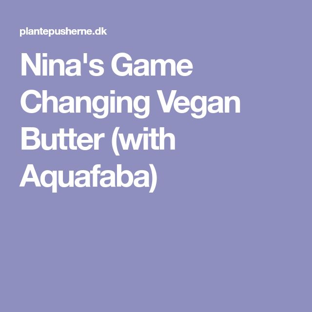 Nina's Game Changing Vegan Butter (with Aquafaba)