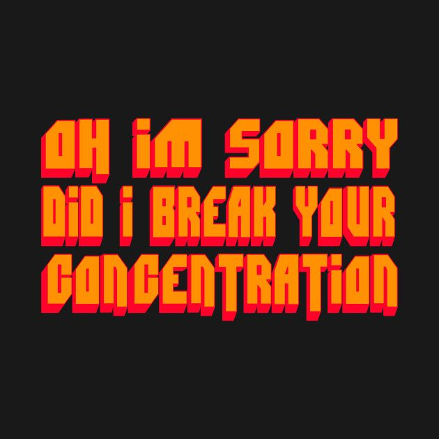 Pulp Fiction Quote - Oh I'm Sorry Did I break Your Concentration by barrelroll