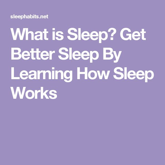 What is Sleep? Get Better Sleep By Learning How Sleep Works