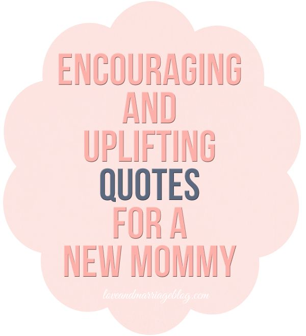 Encouragement Quotes For Mothers: Uplifting Quotes For New Moms
