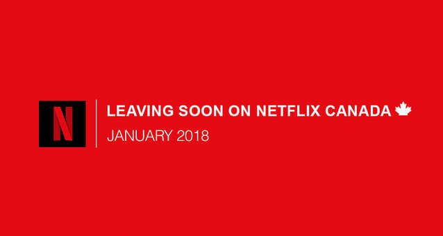 Everything Leaving Netflix Canada January 2018 #montreal #thingstodo