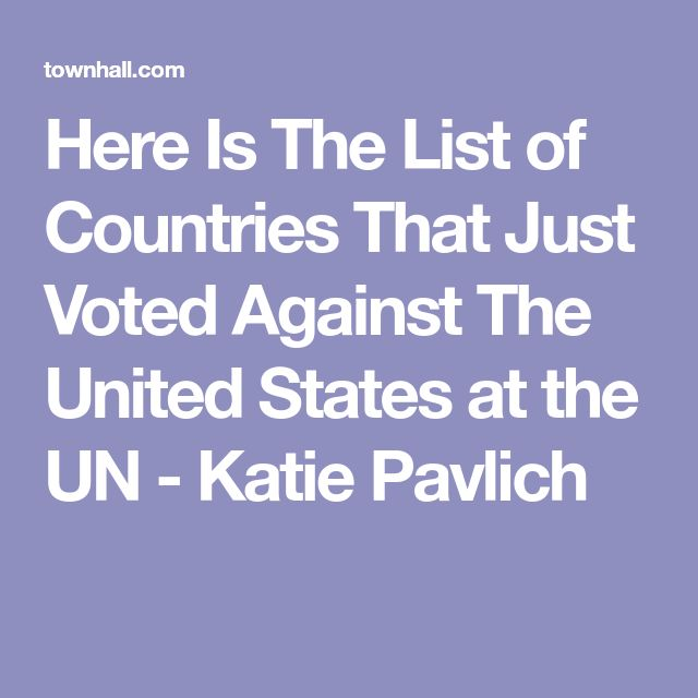 Here Is The List of Countries That Just Voted Against The United States at the UN - Katie Pavlich