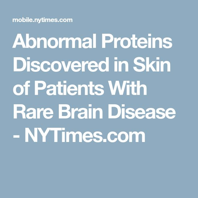 Abnormal Proteins Discovered in Skin of Patients With Rare Brain Disease - NYTimes.com
