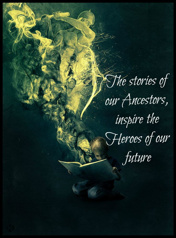 """""""The stories of our ancestors, inspire the heroes of our future."""""""