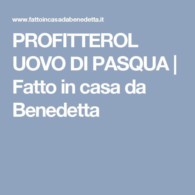 PROFITTEROL UOVO DI PASQUA   Fatto in casa da Benedetta