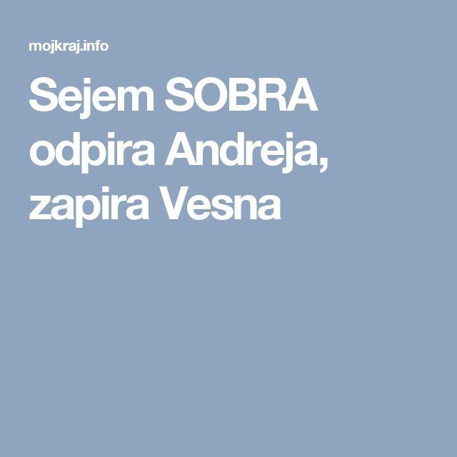Sejem SOBRA odpira Andreja, zapira Vesna