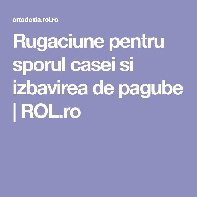 Rugaciune pentru sporul casei si izbavirea de pagube | ROL.ro