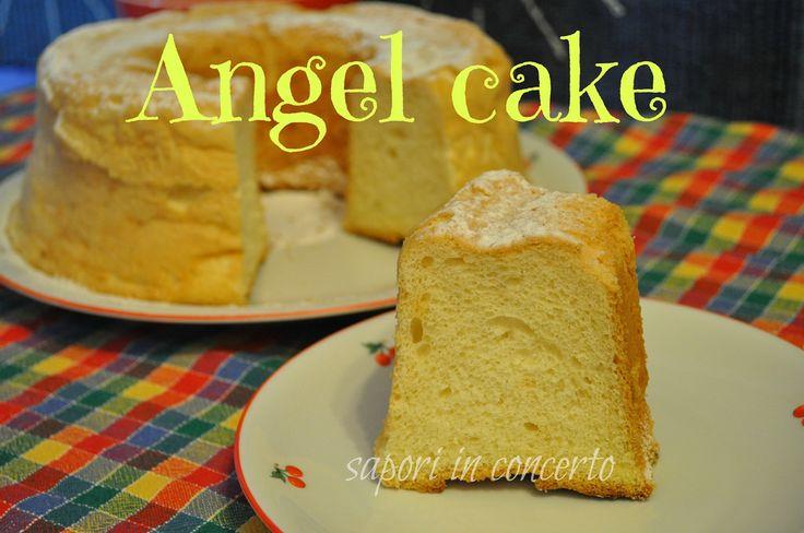 Sapori in concerto: Angel cake...Chiffon cake...Torta soffice di album...