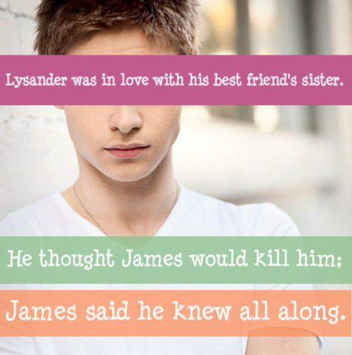 Lysander was in love with his best friend's sister. He thought James would kill him; James said he knew all along.