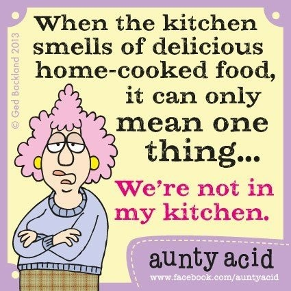 "Aunty Acid - Only my version would end with ""my husband cooked!"""