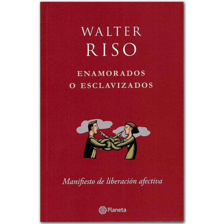 Libro Enamorados o esclavizados -  Walter Riso  - Grupo Planeta  http://www.librosyeditores.com/tiendalemoine/3345-enamorados-o-esclavizados-9789584236395.html  Editores y distribuidores