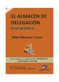 Mauleón Torres, Mikel. El almacén de delegación: caso práctico. Ediciones Díaz de Santos. 2013. ISBN: 9788499695860. Disponible en: Libros electrónicos EBRARY.