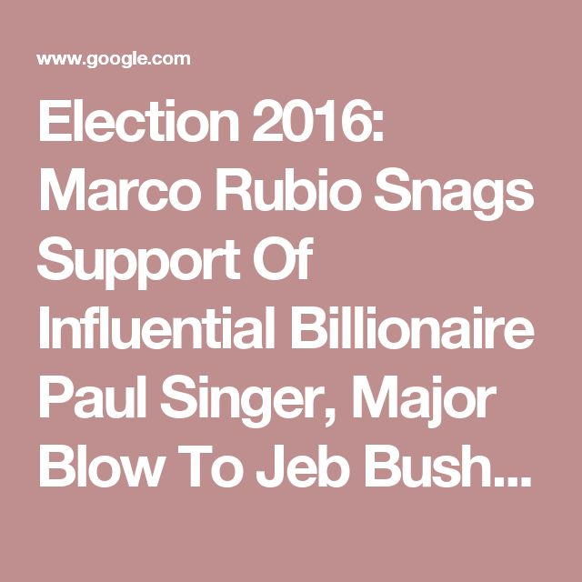 Election 2016: Marco Rubio Snags Support Of Influential Billionaire Paul Singer, Major Blow To Jeb Bush: Report