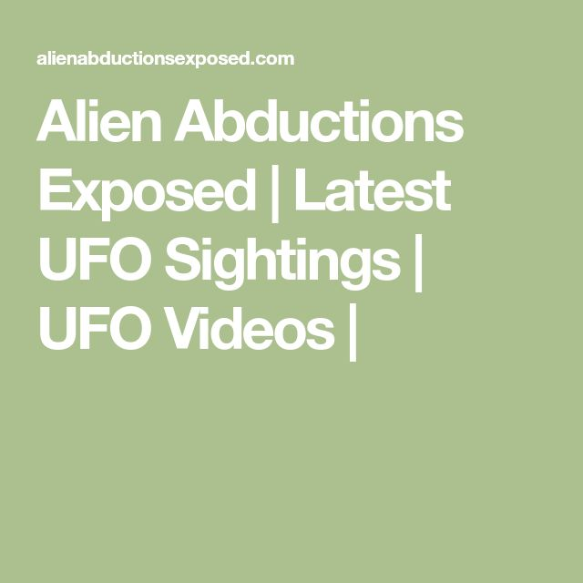 Alien Abductions Exposed   Latest UFO Sightings   UFO Videos  