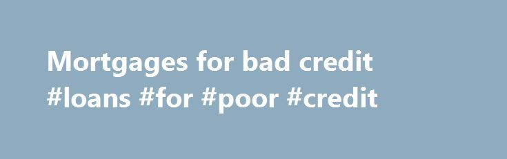 Mortgages for bad credit #loans #for #poor #credit http://credits.remmont.com/mortgages-for-bad-credit-loans-for-poor-credit/  #mortgages for bad credit # Bad Credit Mortgage Program A-minus Mortgages A Minus mortgages are a means of approving potential borrowers whose credit is not perfect much more easily. A – minus will give you more diverse options and your…  Read moreThe post Mortgages for bad credit #loans #for #poor #credit appeared first on Credits.