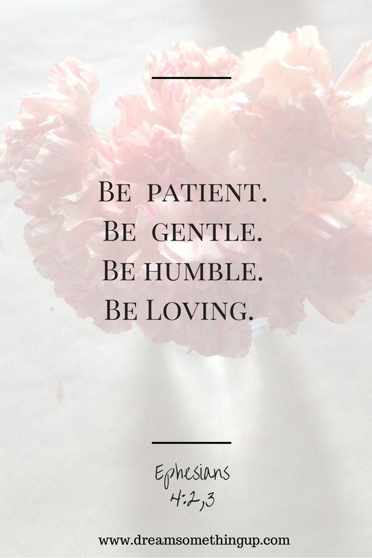 """""""Sejam completamente humildes e dóceis, e sejam pacientes, suportando uns aos outros com amor. Façam todo o esforço para conservar a unidade do Espírito pelo vínculo da paz."""" Efésios 4:2-3"""