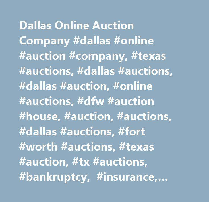 Dallas Online Auction Company #dallas #online #auction #company, #texas #auctions, #dallas #auctions, #dallas #auction, #online #auctions, #dfw #auction #house, #auction, #auctions, #dallas #auctions, #fort #worth #auctions, #texas #auction, #tx #auctions, #bankruptcy, #insurance, #industrial, #divorce, #antiques, #art, #auction, #bidding, #collectibles, #construction #equipment, #estate #sales, #heavy #equipment, #industrial #auctions, #internet #auctions, #online #auctionsxbox, #kindle…