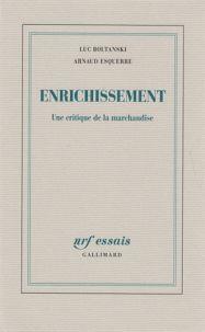 Luc Boltanski et Arnaud Esquerre - Enrichissement - Une critique de la marchandise. - Agrandir l'image