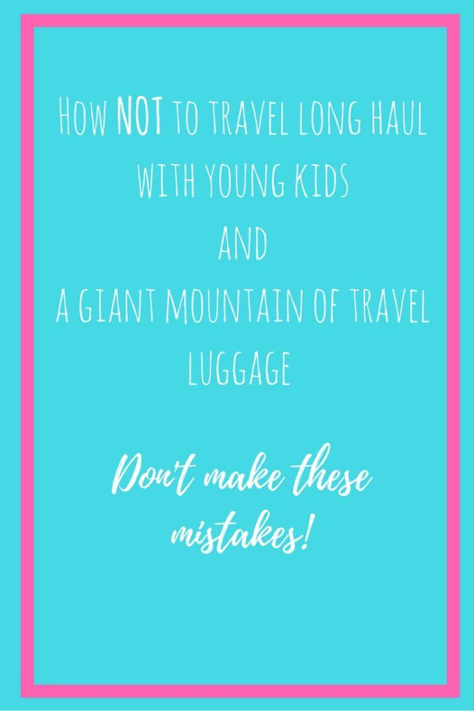 How NOT to travel long haul with young kids and a giant mountain of travel luggage - Don't make these mistakes!