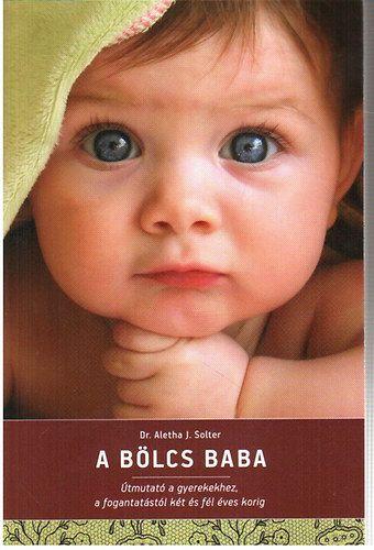Dr. Aletha J. Solter: A bölcs baba -útmutató a gyerekekhez, a fogantatástól két és fél éves korig