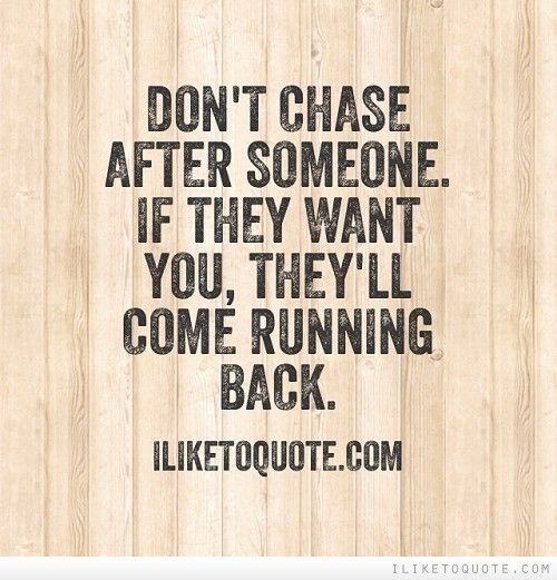 Want You Back Quotes Tumblr: Don't Chase After Someone. If They Want You, They'll Come