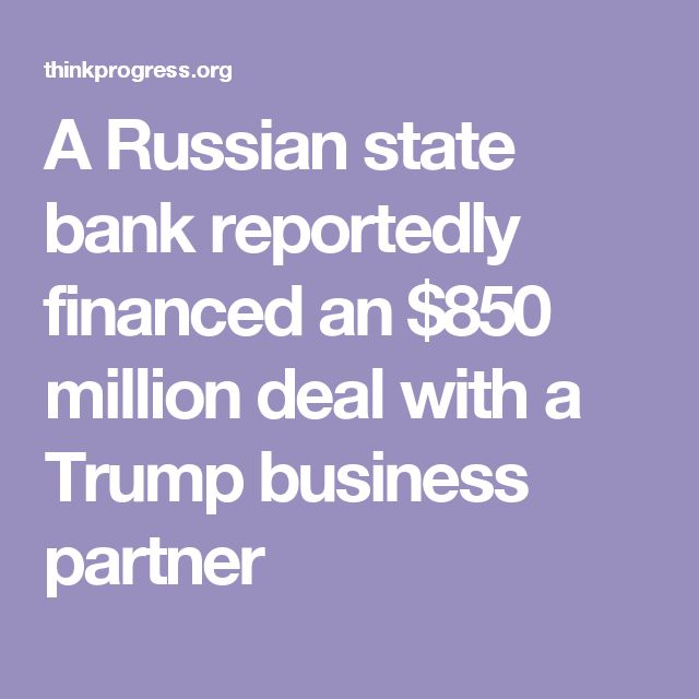 A Russian state bank reportedly financed an $850 million deal with a Trump business partner