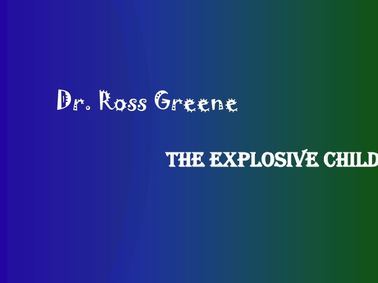 Slide Overview of The Explosive Child: Summary CPS by Dr. Ross Greene. Collaborative Problem Solving
