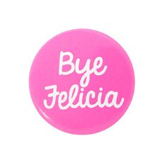 Bye Felicia Pink Button