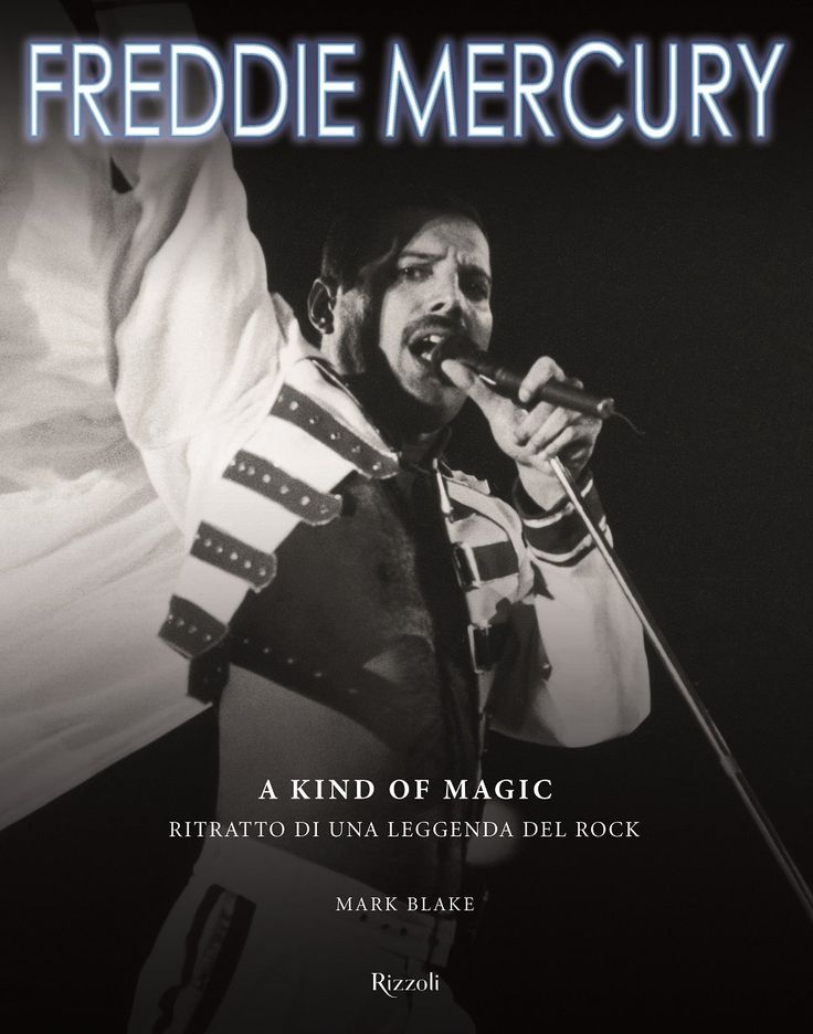Freddie Mercury. A kind of magic. Ritratto di una leggenda