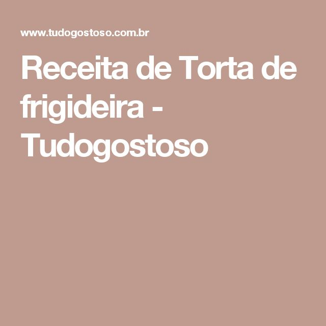 Receita de Torta de frigideira - Tudogostoso