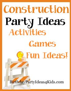 Construction Theme Party Ideas - Fun Construction themed party games, activities and fun birthday ideas for ages 2, 3, 4, 5, 6, 7, 8, 9, 10, 11, 12, 13, 14, 15, 16, years old.  http://birthdaypartyideas4kids.com/construction-party-ideas.htm