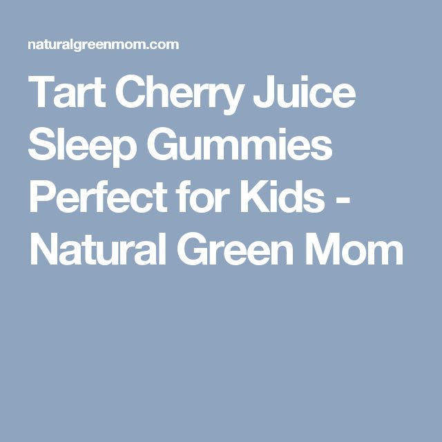 Tart Cherry Juice Sleep Gummies Perfect for Kids - Natural Green Mom