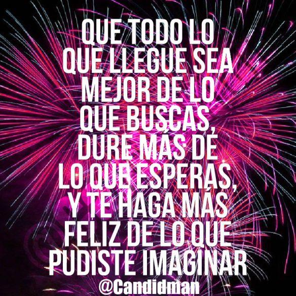 """""""Que todo lo que llegue sea mejor de lo que buscas, dure más de lo que esperas, y te haga más #Feliz de lo que pudiste imaginar"""". #Candidman #Frases #Felicitacion #AnoNuevo #AnoNuevo201…"""