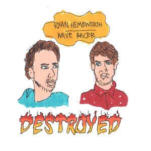 Ryan Hemsworth / Wave Racer - Destroyed