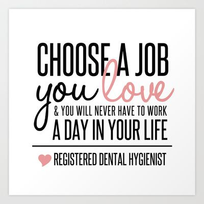 Choose a Job You Love - Registered Dental Hygienist Art Print by ProBoutique - $17.48
