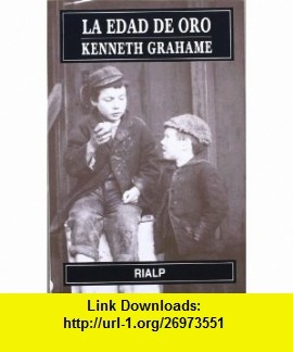 La edad de oro (9788432141775) Kenneth Grahame , ISBN-10: 8432141771  , ISBN-13: 978-8432141775 ,  , tutorials , pdf , ebook , torrent , downloads , rapidshare , filesonic , hotfile , megaupload , fileserve