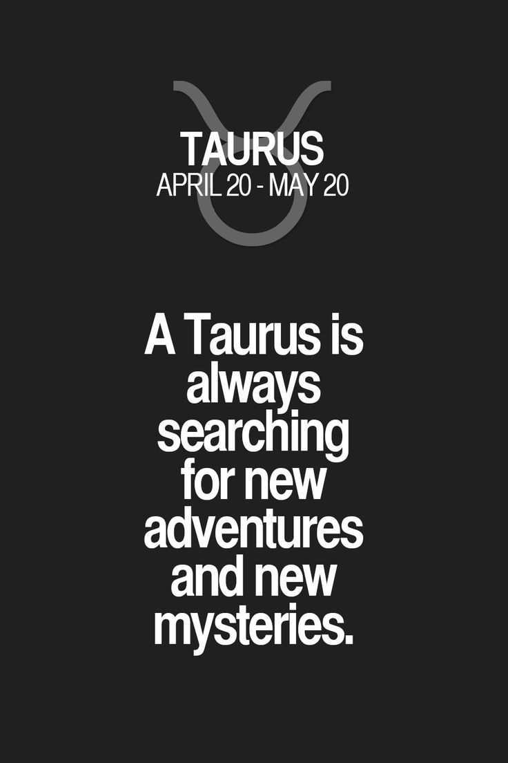 A Taurus is always searching for new adventures and new mysteries. Taurus | Taurus Quotes | Taurus Horoscope | Taurus Zodiac Signs
